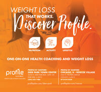WEIGHT LOSSDiscover Prefile.THAT WORKS.NUTRITIONACTIVITYLIFESTYLEONE-ON-ONE HEALTH COACHING AND WEIGHT LOSSprofilePROFILE BY SANFORDPROFILE BY SANFORDDEER PARK TOWN CENTERCHICAGO, IL - ROSCOE VILLAGE20330 N. DEER PARK BLVD., SUITE 1303324 N. WESTERN AVENUESANFØRDDEER PARK, IL 60010CHICAGO, IL 60618WEIGHT LOSS & HEALTH COACHING(224) 633-1486872-810-3334profileplan.com/deer-parkprofileplan.com/roscoe WEIGHT LOSS Discover Prefile. THAT WORKS. NUTRITION ACTIVITY LIFESTYLE ONE-ON-ONE HEALTH COACHING AND WEIGHT LOSS profile PROFILE BY SANFORD PROFILE BY SANFORD DEER PARK TOWN CENTER CHICAGO, IL - ROSCOE VILLAGE 20330 N. DEER PARK BLVD., SUITE 130 3324 N. WESTERN AVENUE SANFØRD DEER PARK, IL 60010 CHICAGO, IL 60618 WEIGHT LOSS & HEALTH COACHING (224) 633-1486 872-810-3334 profileplan.com/deer-park profileplan.com/roscoe