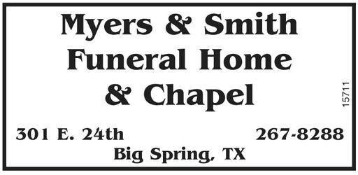 Myers & SmithFuneral Home& Chapel301 E. 24th267-8288Big Spring, TX15711 Myers & Smith Funeral Home & Chapel 301 E. 24th 267-8288 Big Spring, TX 15711