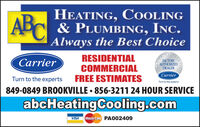 HEATING, COOLINGABC & PLUMBING, INC.Always the Best ChoiceRESIDERESIDENTIALCOMMERCIALFREE ESTIMATESCarrierFACTORYAUTHORIZEDDEALERCarrierTurn to the expertsTurn to the experts849-0849 BROOKVILLE  856-3211 24 HOUR SERVICEabcHeatingCooling.comVISAMasterCard PA002409RIER HEATING, COOLING ABC & PLUMBING, INC. Always the Best Choice RESIDE RESIDENTIAL COMMERCIAL FREE ESTIMATES Carrier FACTORY AUTHORIZED DEALER Carrier Turn to the experts Turn to the experts 849-0849 BROOKVILLE  856-3211 24 HOUR SERVICE abcHeatingCooling.com VISA MasterCard PA002409 RIER