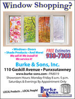 "Window Shopping? Windows Doors Shade Products And More!We sell it! We install it!FREE Estimates938-7303We service it!Burke & Sons, Inc.110 Gaskill Avenue  Punxsutawneywww.burke-sons.com  PA8019Showroom Hours: Monday-Friday 8 a.m.-5 p.m.Saturdays & Evenings By Appointment OnlyLOCAL Products. LOCAL People! KurkeNons""The Window Specialists"" Window Shopping?  Windows Doors  Shade Products And More! We sell it! We install it! FREE Estimates 938-7303 We service it! Burke & Sons, Inc. 110 Gaskill Avenue  Punxsutawney www.burke-sons.com  PA8019 Showroom Hours: Monday-Friday 8 a.m.-5 p.m. Saturdays & Evenings By Appointment Only LOCAL Products. LOCAL People! Kurke Nons ""The Window Specialists"""