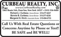CURBEAU REALTY, INC.www.CurbeauRealty.com2463 Route 54A, Penn Yan, New York 14527  (315) 536-9404Richard J. Curbeau, Owner/Broker 315-277-0237Bonnie B. Curbeau, Owner/Broker 315-277-0236Margaret G. Kirch, Associate Broker 315-694-0733MLS,ALONeronrUITYCall Us With Real Estate Questions orConcerns Anytime by Phone or Text!!BE SAFE and BE WELL! CURBEAU REALTY, INC. www.CurbeauRealty.com 2463 Route 54A, Penn Yan, New York 14527  (315) 536-9404 Richard J. Curbeau, Owner/Broker 315-277-0237 Bonnie B. Curbeau, Owner/Broker 315-277-0236 Margaret G. Kirch, Associate Broker 315-694-0733 MLS, ALON eronrUITY  Call Us With Real Estate Questions or Concerns Anytime by Phone or Text!! BE SAFE and BE WELL!