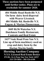 These auctions have been postponeduntil further notice. Plans are toreschedule for summer 2020.484 Middle Road Rushville N.Y.On farm dairy herd dispersalwith Weaver Livestock484 Middle Rd. Rushville N.Y.Eugene & Marian Zimmerman.3605 Rt.96 Waterloo N.Y.Dutchmen Family Restaurant,Contents and Real Estate1437 Voak Road Penn Yan N.Y.Line up of farm machinery used oncrop and dairy farm by theHarlan Martin family.Horning Auction CompanyN.Y.S. Licensed Real Estate Broker874 Rt. 14-A Penn Yan New York 14527315-729-5854 ~ 585-526-6100 These auctions have been postponed until further notice. Plans are to reschedule for summer 2020. 484 Middle Road Rushville N.Y. On farm dairy herd dispersal with Weaver Livestock 484 Middle Rd. Rushville N.Y. Eugene & Marian Zimmerman. 3605 Rt.96 Waterloo N.Y. Dutchmen Family Restaurant, Contents and Real Estate 1437 Voak Road Penn Yan N.Y. Line up of farm machinery used on crop and dairy farm by the Harlan Martin family. Horning Auction Company N.Y.S. Licensed Real Estate Broker 874 Rt. 14-A Penn Yan New York 14527 315-729-5854 ~ 585-526-6100