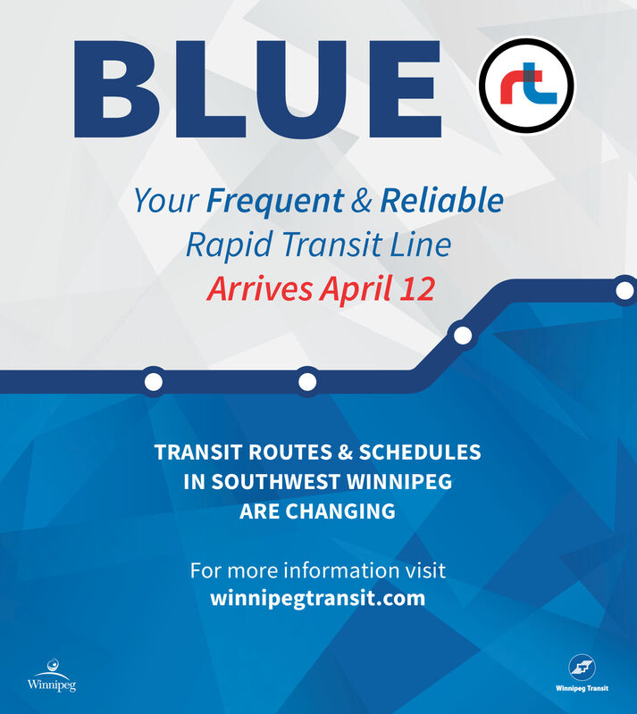 BLUE OYour Frequent & ReliableRapid Transit LineArrives April 12TRANSIT ROUTES & SCHEDULESIN SOUTHWEST WINNIPEGARE CHANGINGFor more information visitwinnipegtransit.comWinnipegWinnipeg Transit BLUE O Your Frequent & Reliable Rapid Transit Line Arrives April 12 TRANSIT ROUTES & SCHEDULES IN SOUTHWEST WINNIPEG ARE CHANGING For more information visit winnipegtransit.com Winnipeg Winnipeg Transit