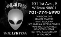 MARS101 1st Ave., EWilliston 58801701-774-6990WINDOW TINTREMOTE STARTERSPAINT TOUCH UPBED LINERS & ACCESS COVERSPAINT PROTECTION FILMUPHOLSTERY REPAIRLIGHTING & ACCESSORYWILLISTONINSTALLATIONWICK270729 MARS 101 1st Ave., E Williston 58801 701-774-6990 WINDOW TINT REMOTE STARTERS PAINT TOUCH UP BED LINERS & ACCESS COVERS PAINT PROTECTION FILM UPHOLSTERY REPAIR LIGHTING & ACCESSORY WILLISTON INSTALLATION WICK270729