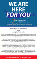 WE AREHEREFOR YOUPA Foot & AnkleassociatesALLENTOWN - BANGOR - EASTON  LANSFORD NORTHAMPTONWe are Open for Patient CareandAccepting TelehealthIn these challenging times, PA Foot and Ankle Associates is committed to doingour part by attending to the community needs in order to relieve pressure offof local hospitals.Our offices we will remain open for new and existing patients in need ofpost-operative care, acute care issues like wounds, infections, foot and ankletrauma, and high risk patients needs.We are proud to serve our patients and community with the highest levelsof quality, care, compassion and experience. In the face of today's COVID-19pandemic, we continue to serve in the safest and most responsible mannerpossible, including taking a multitude of precautions.We are also offering Telehealth remote consultation appointments with ourdoctors via your smartphone, tablet, or computer. If you are interested in thisoption, please call our office and we will be glad to assist you.PAFootDoctors.com | 610.330.9740 WE ARE HERE FOR YOU PA Foot & Ankle associates ALLENTOWN - BANGOR - EASTON  LANSFORD NORTHAMPTON We are Open for Patient Care and Accepting Telehealth In these challenging times, PA Foot and Ankle Associates is committed to doing our part by attending to the community needs in order to relieve pressure off of local hospitals. Our offices we will remain open for new and existing patients in need of post-operative care, acute care issues like wounds, infections, foot and ankle trauma, and high risk patients needs. We are proud to serve our patients and community with the highest levels of quality, care, compassion and experience. In the face of today's COVID-19 pandemic, we continue to serve in the safest and most responsible manner possible, including taking a multitude of precautions. We are also offering Telehealth remote consultation appointments with our doctors via your smartphone, tablet, or computer. If you are interested in this option, please call our