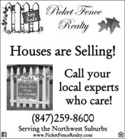 Picket FenceForaleReatyHouses are Selling!Call yourlocal expertsSoldFor SalePicket FenceRealty847-259-8600who care!PieketFencekealty.com(847)259-8600Serving the Northwest Suburbswww.PicketFenceRealty.com Picket Fence For ale Reaty Houses are Selling! Call your local experts Sold For Sale Picket Fence Realty 847-259-8600 who care! PieketFencekealty.com (847)259-8600 Serving the Northwest Suburbs www.PicketFenceRealty.com