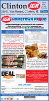 """OpenClinton GAIGA6 am -11 pmEveryday220 E. Van Buren, Clinton, IL facebookLke us onStore: 217-935-3779 Deli: 217-935-3984 www.clinton.iga.comIGA HOMETOWN PROUD Freshest Produce, Meat & Deli selections in the area at Clinton IGA! Check out our 1000's of """"Save Everyday"""" green & white tags. Visit our expanded Deli with more than 36 salads, made fresh daily!DAILY LUNCH SPECIALS!SERVICES FOR OURFried Chicken Available DailyGREAT CUSTOMERSConverient Hours: 6 am to 11 p.m. DAILYWe bag your grocefies. and paper OR plastic bags are FREE!We'l cany your groceries to your vehidelSpecials for everyone's budgetYou won't go hungry at the Clinton IGA DeMondayTuesdayWednesday-ThurndayFriday. B80 Riba. Choice of Catfish or Walleye or 2 pe Fried ChickenSaturdaySundayMeatioaf or 2 pe Fred ChickenChicken and Noodes or 2 pe Fried ChickenGoulash or Ham & Beans or 2 pc Fried ChickenPor Chops & Grvy er 2 pe Fried ChickenSerior oltizens discount is 1ST TUESDAY OF EACH MONTHIMoney Orders avalable Propane Gas exchangelinois Lottery Huning/ Fishing licensesStraw & FirewoodOur meat department hasbeen hard at work makingmeal prep as easy as 1-2-3!2 pe Fried Chicken2 pc Fried ChickenDon'tfeel likecooking?There is oven-ready meatloaf &marinated chicken breasts; stuffedpork chops & Cornish hens; grab &go side dishes and much more!We offer a selection of heat & eatentrees in our deli cooler. Or pickup some of our famous fried chickenor a rotisserie chicken! We alsooffer a HUGE selection of sides andsalads from which to choose.Mobile AppTO BEST SERVE OUR CUSTOMERS,DEALWE HAVE TEMPORARILY CHANGED OUR HOURS TO6.00 AM - 8:00 PMWE ASK YOU TO HELP US SET ASIDE THE HOURS OF6.00 AM - 7:30 AM EACH DAY SO SENIORS AND THOSEWHO ARE EXCEPTIONALLY VULNERABLE TOthe WeekSALTINEVIRUSES MAY SHOP.PLEASE NOTE WE AE TEMPORALY UALE TO ACCEPT EUSABLESHOPPNG ASSGet IGA Saltine Crackers for only$1 with with $10 purchase.DUE TO SUPPLY S SOME ITEMS MAYBELMTED OH NOTRINLALE AT THs TMETHANK YOU FOR YOUR UNCERSTANDIN AND CONTINED"""