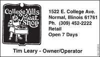 College (illsMeataousAOpen 7 Days1522 E. College Ave.Normal, Illinois 61761Ph. (309) 452-2222RetailTim Leary - Owner/OperatorSD11242015 College (ills Meat aousA Open 7 Days 1522 E. College Ave. Normal, Illinois 61761 Ph. (309) 452-2222 Retail Tim Leary - Owner/Operator SD11242015