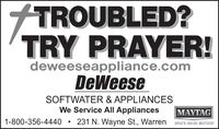 TROUBLED?TRY PRAYER!deweeseappliance.comDeWeeseSOFTWATER & APPLIANCESWe Service All AppliancesMAYTAG1-800-356-4440231 N. Wayne St., WarrenWHAT'S INSIDE MATTERS TROUBLED? TRY PRAYER! deweeseappliance.com DeWeese SOFTWATER & APPLIANCES We Service All Appliances MAYTAG 1-800-356-4440 231 N. Wayne St., Warren WHAT'S INSIDE MATTERS