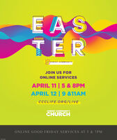 EASTERAT CHRIST COMMUNITYJOIN US FORONLINE SERVICESAPRIL 11 | 5 & 8PMAPRIL 12 | 9 &11AMCCCLIFE.ORG/LIVECHRIST COMMUNITYCHURCHONLINE GOOD FRIDAY SERVICES AT 5 & 7PMIMCLUNUSE EAS TER AT CHRIST COMMUNITY JOIN US FOR ONLINE SERVICES APRIL 11 | 5 & 8PM APRIL 12 | 9 &11AM CCCLIFE.ORG/LIVE CHRIST COMMUNITY CHURCH ONLINE GOOD FRIDAY SERVICES AT 5 & 7PM IMCLUNUSE