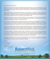 """Dear Friends of Resource Bank,Perhaps some of you may remember that in 2008, during what became known as the """"Great Recession"""", I wrotea letter to our customers. The purpose of that letter was to share our unwavering belief in the future and reaffirmour commitment to our clients. We said we were in it for the long run, and in the end we all persevered throughdifficult times.I never expected that I would be writing another letter of such importance. Once again, we find ourselves in themidst of unprecedented circumstances. This time we are experiencing uncertainty and anxiety related to theCOVID-19 virus. Justifiably, we are concerned about the pandemic's potential impact on the health not only ofour community and loved ones, but of its economic consequences as well.We want you to know that true to our """"Rock Principles"""", we are committed to remain with you no matter thechallenges, and together, we will see this national emergency through to the end. Let me share with you what weare doing to safeguard our customers, community, and staff:First, and I want to emphasize this, Resource Bank remains rock solid, and we are prepared for adversity. Foryears, we have prepared and tested our Business Continuity Plans. We have the capability to serve our clientsand communities under a variety of scenarios, and we have redundant operational and information technologysystems that are capable of providing service to you from multiple disparate locations no matter the circumstances.Second, as you may have seen, in order to reduce the potential for exposure and transmission of the virus, we willbe closing our lobbies, except for Safe Deposit Box access by appointment. Throughout the Bank, our advisors(including loans and deposits, insurance, mortgage, trust, and investments), are available by phone during normalbusiness hours to offer assistance, open accounts, take loan applications, and help you in any way we can.Third, credit reliability is a hallmark of Resource Bank. What this te"""