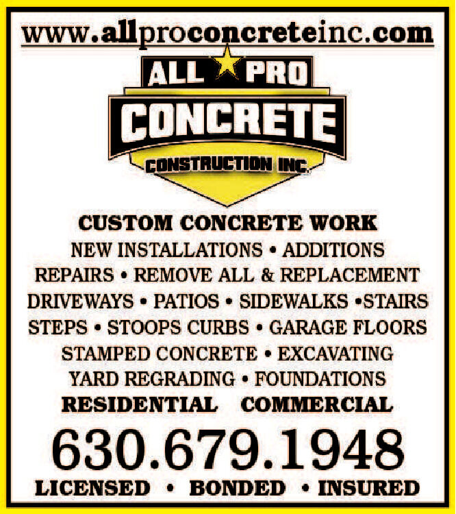 www.allproconcreteinc.comALL PROCONCRETECONSTRUCTION INC.CUSTOM CONCRETE WORKNEW INSTALLATIONS ADDITIONSREPAIRS  REMOVE ALL & REPLACEMENTDRIVEWAYS  PATIOS  SIDEWALKS STAIRSSTEPS  STOOPS CURBS  GARAGE FLOORSSTAMPED CONCRETE  EXCAVATINGYARD REGRADING FOUNDATIONSRESIDENTIAL COMMERCIAL630.679.1948LICENSED  BONDED  INSURED www.allproconcreteinc.com ALL PRO CONCRETE CONSTRUCTION INC. CUSTOM CONCRETE WORK NEW INSTALLATIONS ADDITIONS REPAIRS  REMOVE ALL & REPLACEMENT DRIVEWAYS  PATIOS  SIDEWALKS STAIRS STEPS  STOOPS CURBS  GARAGE FLOORS STAMPED CONCRETE  EXCAVATING YARD REGRADING FOUNDATIONS RESIDENTIAL COMMERCIAL 630.679.1948 LICENSED  BONDED  INSURED