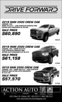 DRIVE FORWARD2019 RAM 2500 CREW CABLARAMIE, 4X4MSRP S70,370  LESS CHRYSLER REBATES ANDACTION AUTO DISCOUNTS OF $9,480SALE PRICE$60,8904097-B2019 RAM 2500 CREW CABLARAMIE, 4X4  MSRP S70,670LESS CHRYSLER REBATES ANDACTION AUTO DISCOUNTS OF $9,512SALE PRICEJRam$61,1584138-2019 RAM 2500 CREW CABLARAMIE, 4X4  MSRP S68,310  LESS CHRYSLERREBATES AND ACTION AUTO DISCOUNTSOF $10,740SALE PRICESRAME$57,5704172-B|ACTION AUTOCHRYSLERJeepGay SchoKan WihikolGI 406-480-1830 Ca 489.2312220 E Main St  Sidney, MT | 433-2312  1-800-788-2312www.actionautochryslerdodgejeep.com DRIVE FORWARD 2019 RAM 2500 CREW CAB LARAMIE, 4X4 MSRP S70,370  LESS CHRYSLER REBATES AND ACTION AUTO DISCOUNTS OF $9,480 SALE PRICE $60,890 4097-B 2019 RAM 2500 CREW CAB LARAMIE, 4X4  MSRP S70,670 LESS CHRYSLER REBATES AND ACTION AUTO DISCOUNTS OF $9,512 SALE PRICE JRam $61,158 4138- 2019 RAM 2500 CREW CAB LARAMIE, 4X4  MSRP S68,310  LESS CHRYSLER REBATES AND ACTION AUTO DISCOUNTS OF $10,740 SALE PRICE SRAME $57,570 4172-B |ACTION AUTO CHRYSLER Jeep Gay Scho Kan Wihikol GI 406-480-1830 Ca 489.2312 220 E Main St  Sidney, MT | 433-2312  1-800-788-2312 www.actionautochryslerdodgejeep.com