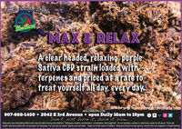 Alaska Cannaka Orlelow BuriMAX&RELAXA clear headed, relaxing, purpleSativa CBD strain loaded withferpenes and priced at a rate toatreat yourself all day, every dayAK SLOW BURN CANNABIS QUTLET MUL 3a 10245AKSLOWBURN.COM907-868-1450  2042 E 3rd Avenue  open Daily 10am to 10pmwm ODon't just burn it, burn it slow...Marijuana has intoxicating effects and may be habit forming and addictive. Manijuana impairs concentration, coordination, and judgment. Do not operate a vehicle or machinery under its influence. There arehealth risks associated with consumption of marijuana. For use only by adults twenty-one and older. Keep out of the reach of children. Marijuana should not be used by women who are pregnant or breast feeding Alaska Cannaka Orle low Buri MAX&RELAX A clear headed, relaxing, purple Sativa CBD strain loaded with ferpenes and priced at a rate toa treat yourself all day, every day AK SLOW BURN CANNABIS QUTLET MUL 3a 10245 AKSLOWBURN.COM 907-868-1450  2042 E 3rd Avenue  open Daily 10am to 10pm wm O Don't just burn it, burn it slow... Marijuana has intoxicating effects and may be habit forming and addictive. Manijuana impairs concentration, coordination, and judgment. Do not operate a vehicle or machinery under its influence. There are health risks associated with consumption of marijuana. For use only by adults twenty-one and older. Keep out of the reach of children. Marijuana should not be used by women who are pregnant or breast feeding