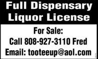 Full DispensaryLiquor LicenseFor Sale:Call 808-927-3110 FredEmail: tooteeup@aol.com272073 Full Dispensary Liquor License For Sale: Call 808-927-3110 Fred Email: tooteeup@aol.com 272073