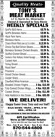 -ality Meats-TONY'SMEAT MARKET17 E. North St., MinersvilleOwned & Operated by Tony RiccioWEEKLY SPECÍALSGroff's S&S Hams .Groff's Boneless Hams .Hazle Park Hams.$2.79 lb..$3.99 lb.$2.89 Ib.$2.99 lb.Choice Whole Fillets (we cut to order).$12.99 lb.Choice Top Butt Sirloin Steaks . $5.99 lb.Boneless Skinless Chicken Breasts... $1.59 lb..$2.99 lb.$3.99 lb.$1.99 lb.$3.99 lb.$4.99 lb.$2.99 lb.$1.99 lb.$3.99 lb.$3.79 lb.5 lbs. $15.99.4 lbs. $12.992 lbs. $11.99Alda Haddock or Icey Ocean. 5 Ibs. $23.99WE DELIVER!Boneless Hams.Stuffed Chicken Breast .Smoked or Fresh Kielbasa, Smoked Sausage..Cooked Ham.Turkey Breast.Roast Beef .ProvoloneSliced Chicken Breast..Cooper Sharp..Clearfield White American.Breaded Chicken Fingers .Fully Cooked Chicken Wings..Cooked Shrimp.Happy Easter from Tony and our Staff!SALE DATES: THURS., APRIL 9 TOWED., APRIL 15FULL CATERING & TAKE OUT MENUS WE DELIVERGift CertificatesWe're an EBT Friendly RetailerYou've tried the rest. Now have the Best!Mon. - Sat. 8 am - 9 pm  Sun. 8 am -8 pm570-544-4800ee&ces&ee%: -ality Meats- TONY'S MEAT MARKET 17 E. North St., Minersville Owned & Operated by Tony Riccio WEEKLY SPECÍALS Groff's S&S Hams . Groff's Boneless Hams . Hazle Park Hams. $2.79 lb. .$3.99 lb. $2.89 Ib. $2.99 lb. Choice Whole Fillets (we cut to order).$12.99 lb. Choice Top Butt Sirloin Steaks . $5.99 lb. Boneless Skinless Chicken Breasts... $1.59 lb. .$2.99 lb. $3.99 lb. $1.99 lb. $3.99 lb. $4.99 lb. $2.99 lb. $1.99 lb. $3.99 lb. $3.79 lb. 5 lbs. $15.99 .4 lbs. $12.99 2 lbs. $11.99 Alda Haddock or Icey Ocean. 5 Ibs. $23.99 WE DELIVER! Boneless Hams. Stuffed Chicken Breast . Smoked or Fresh Kielbasa, Smoked Sausage.. Cooked Ham. Turkey Breast. Roast Beef . Provolone Sliced Chicken Breast.. Cooper Sharp.. Clearfield White American. Breaded Chicken Fingers . Fully Cooked Chicken Wings.. Cooked Shrimp. Happy Easter from Tony and our Staff! SALE DATES: THURS., APRIL 9 TO WED., APRIL 15 FULL CATERING & TAKE OUT MENUS WE DELIVER Gift Certificates We're an 