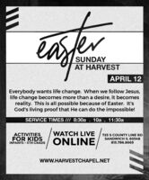 easterSUNDAYAT HARVESTAPRIL 12Everybody wants life change. When we follow Jesus,life change becomes more than a desire, it becomesreality. This is all possible because of Easter. It'sGod's living proof that He can do the impossible!SERVICE TIMES /// 8:30a . 10a . 11:30aWATCH LIVEACTIVITIESFOR KIDS725 S COUNTY LINE RDSANDWICH IL 60548ONLINEINFANTS - 5TH GRADE815.786.8669wwW.HARVESTCHAPEL.NET easter SUNDAY AT HARVEST APRIL 12 Everybody wants life change. When we follow Jesus, life change becomes more than a desire, it becomes reality. This is all possible because of Easter. It's God's living proof that He can do the impossible! SERVICE TIMES /// 8:30a . 10a . 11:30a WATCH LIVE ACTIVITIES FOR KIDS 725 S COUNTY LINE RD SANDWICH IL 60548 ONLINE INFANTS - 5TH GRADE 815.786.8669 wwW.HARVESTCHAPEL.NET