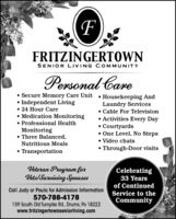 FFRITZINGERTOWNSENIOR LIVING COM MUNITYPersonal Care Secure Memory Care Unit  Housekeeping AndIndependent Living 24 Hour Care Medication Monitoring Professional HealthMonitoring Three Balanced,Laundry Services Cable For Television Activities Every Day Courtyards One Level, No Steps Video chats Through-Door visitsNutritious Meals TransportationVeteran Program forVels/Surviving SpousesCelebrating33 Yearsof ContinuedCall Judy or Paula for Admission Information570-788-4178159 South Old Turnpike Rd., Drums, Pa 18222www.fritzingertownseniorliving.comService to theCommunity F FRITZINGERTOWN SENIOR LIVING COM MUNITY Personal Care  Secure Memory Care Unit  Housekeeping And Independent Living  24 Hour Care  Medication Monitoring  Professional Health Monitoring  Three Balanced, Laundry Services  Cable For Television  Activities Every Day  Courtyards  One Level, No Steps  Video chats  Through-Door visits Nutritious Meals  Transportation Veteran Program for Vels/Surviving Spouses Celebrating 33 Years of Continued Call Judy or Paula for Admission Information 570-788-4178 159 South Old Turnpike Rd., Drums, Pa 18222 www.fritzingertownseniorliving.com Service to the Community