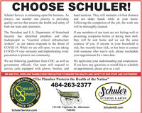 "CHOOSE SCHULER!Schuler Service is remaining open for business. Asalways, our number one priority is providing and not shake hands while at your home.quality service that ensures the health and safety of Following the completion of the job, the work siteboth our team and customers.hand sanitizer. They will maintain a 6-foot distancewill be thoroughly cleaned.The President and U.S. Department of Homeland If any members of our team are not feeling well orSecurity has identified plumbers and othertradespeople as ""essential critical infrastructureworkers"" as our nation responds to the threat ofCOVID-19. While we are still open, we are taking sick, has recently been sick, or has been in contactCOVID-19 very seriously and implementing everyprecaution to protect our community.presenting symptoms before or during their shift,they will be sent home and we ask the samecourtesy of you. If anyone in your household iswith someone who was/is sick, please rescheduleyour appointment for a later date.We are following guidelines from CDC, as well as We appreciate your understanding and cooperation.government officials. Our team will respond to If you have any questions or would like to scheduleservice calls equipped with gloves, booties, and an appointment, please give us a call.WE ARE STILL OPEN AND TAKING EVERY PRECAUTION TO ENSURE THE HEALTH AND SAFETY OF OUR STAFF AND CUSTOMERS!EATINGThe Plumber Protects the Health of the Nation""484-263-2377CHULERÉRVICESchulerVICEKITCHENS & BATHSA DIVISION OF SCHULER SERVICE, INC.SINCE 192519231314 W. Tilghman St., AllentownSchulerKB.comSchulerService.comPA6582REMODELINGPLUMBING CHOOSE SCHULER! Schuler Service is remaining open for business. As always, our number one priority is providing and not shake hands while at your home. quality service that ensures the health and safety of Following the completion of the job, the work site both our team and customers. hand sanitizer. They will maintain a 6-foot distance will be thoroughly cleaned. The President and U.S. Department of Homeland If any members of our team are not feeling well or Security has identified plumbers and other tradespeople as ""essential critical infrastructure workers"" as our nation responds to the threat of COVID-19. While we are still open, we are taking sick, has recently been sick, or has been in contact COVID-19 very seriously and implementing every precaution to protect our community. presenting symptoms before or during their shift, they will be sent home and we ask the same courtesy of you. If anyone in your household is with someone who was/is sick, please reschedule your appointment for a later date. We are following guidelines from CDC, as well as We appreciate your understanding and cooperation. government officials. Our team will respond to If you have any questions or would like to schedule service calls equipped with gloves, booties, and an appointment, please give us a call. WE ARE STILL OPEN AND TAKING EVERY PRECAUTION TO ENSURE THE HEALTH AND SAFETY OF OUR STAFF AND CUSTOMERS! EATINGThe Plumber Protects the Health of the Nation"" 484-263-2377 CHULER ÉRVICE Schuler VICE KITCHENS & BATHS A DIVISION OF SCHULER SERVICE, INC. SINCE 1925 1923 1314 W. Tilghman St., Allentown SchulerKB.com SchulerService.com PA6582 REMODELING PLUMBING"
