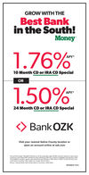 "GROW WITH THEBest Bankin the South!Money1.76%APY*10 Month CD or IRA CD SpecialOR1.50%APY*24 Month CD or IRA CD SpecialBank OZKVisit your nearest Saline County location oropen an account online at ozk.com""Annual Percentage Yield (APY) etfective as of the publication date. $1,000 minimum deposit to open and isrequired to eam stated APY. Penaity for early withdrawal IRA CD is subject to eligibility requirements. Offernot avalable to brokers, dealers and other firancial institutions. Offer good in Saline County. AR only. Feescould reduce eamings. Offer subject to change without notice.Money selected Bank OZK the Best Bank in the South, 2019-2020.MEMBER FDIC GROW WITH THE Best Bank in the South! Money 1.76% APY* 10 Month CD or IRA CD Special OR 1.50% APY* 24 Month CD or IRA CD Special Bank OZK Visit your nearest Saline County location or open an account online at ozk.com ""Annual Percentage Yield (APY) etfective as of the publication date. $1,000 minimum deposit to open and is required to eam stated APY. Penaity for early withdrawal IRA CD is subject to eligibility requirements. Offer not avalable to brokers, dealers and other firancial institutions. Offer good in Saline County. AR only. Fees could reduce eamings. Offer subject to change without notice. Money selected Bank OZK the Best Bank in the South, 2019-2020. MEMBER FDIC"