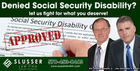 "Denied Social Security Disability?let us fight for what you deserve!Social Security Disability CBy signing and submitting Saciet Security Disabi ain, I certify that this applicationand all information provided ismisreeresentation. Lunfrom consiand contains no willful falsifivicaosheeby authorize retion, conducte ""DackgrouesetationAPPROVEDions may disqAreviaenerforresordFull legatLast NameCome570-453-0463SLUSSERAtty. Christopher B. Slusserwww.slusserlawfirm.comAfty. JosephR. Baranko, Jr.LAW FIRMHAZLETON PHILADELPHIA Denied Social Security Disability? let us fight for what you deserve! Social Security Disability C By signing and submitting Saciet Security Disabi ain, I certify that this application and all information provided is misreeresentation. Lun from consi and contains no willful falsifi vicaos heeby authorize re tion, conducte ""Dackgrou esetation APPROVED ions may disq Arevia en er for resord Full legat Last Name Come 570-453-0463 SLUSSER Atty. Christopher B. Slusser www.slusserlawfirm.com Afty. JosephR. Baranko, Jr. LAW FIRM HAZLETON PHILADELPHIA"
