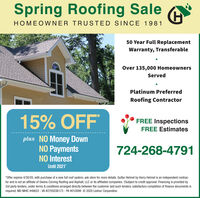 Spring Roofing SaleHOMEOWNER TRU STED SINCE 198150 Year Full ReplacementWarranty, TransferableOver 135,000 HomeownersServedPlatinum PreferredRoofing Contractor15% OFFFREE InspectionsFREE Estimatesplus NO Money DownNO PaymentsNO InterestUntil 2021724-268-4791*Offer expires 4/30/20, with purchase of a new full roof system, ask store for more details. Gutter Helmet by Harry Helmet is an independent contrac-tor and is not an affiliate of Owens Corning Roofing and Asphalt, LLC or its affiliated companies. tSubject to credit approval. Financing is provided by3rd party lenders, under terms & conditions arranged directly between the customer and such lenders, satisfactory completion of finance documents isrequired. MD MHIC #48622 - VA #2705036173 - PA #010099 © 2020 Lednor Corporation. Spring Roofing Sale HOMEOWNER TRU STED SINCE 1981 50 Year Full Replacement Warranty, Transferable Over 135,000 Homeowners Served Platinum Preferred Roofing Contractor 15% OFF FREE Inspections FREE Estimates plus NO Money Down NO Payments NO Interest Until 2021 724-268-4791 *Offer expires 4/30/20, with purchase of a new full roof system, ask store for more details. Gutter Helmet by Harry Helmet is an independent contrac- tor and is not an affiliate of Owens Corning Roofing and Asphalt, LLC or its affiliated companies. tSubject to credit approval. Financing is provided by 3rd party lenders, under terms & conditions arranged directly between the customer and such lenders, satisfactory completion of finance documents is required. MD MHIC #48622 - VA #2705036173 - PA #010099 © 2020 Lednor Corporation.