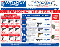 1045 Grape St, Whitehall, PA 18052ARMY & NAVYSTORE(610) 266-1045Monday through Saturday 9:30 am to 6:00 pmClosed on SundayPlease wear protective face masks and gloves per the Govenor's instructions.www.GearStuff.comBY APPOINTMENT GUN SALEIimee IN STOREGUN/HOLSTER/AMMO PACKAGEAMMO& JERRYKIMBER EVO SP9MM CALKIMBER MICROKIMBER MICRO9MM STAINLESS9 MM CALRUGER 10-22CANS$35000RIFLE 22LR22LR BOX OF AMMO500 COUNTFULIAG50 CAL AMMO BOX$59900 $65400 $70000WALTHER CREED 9MM FULL SIZEONE BOX OF SMM FMJ 50 COUNTBRAND NEWRegular price: S25.00WALTHER$50000Sales Price:$20.00ONE BOX OF 9MM HP 20 COUNTKIMBER MICRO ESV9MM CALONE BLACK MULTI FIT HOLSTERONE HARD CASEKIMBER TLEKIMBER MICRO RCP3 CAL380 CALSMITH & WESSON SHIELD 2.0 WITHBUILT IN CRIMSON TRACE LASER 9MMONE BOX OF 9MM FMJ 50 COUNT$6500030 CALAMMO BOXSmith&Wesson ONE BLACK MULTI FIT HOLSTERONE HARD CASEBRAND NEWRegular price: $20.00$73400 $79900 $91900Sale Price:HANDK VP9 FULL SIZE TWO-TONE GREENAND BLACK, OR TAN AND BLACK$15.00KIMBER 1911FULL SIZE CUSTOM LWS9MM CALKIMBER 1911 PRORIMSON TRACE CARRY 4, WITHBULT NLASER GRP CAL S$90000KIMBER 1911ONE BOX OF 9MM FMJSUPER CARRY FULL SIZE 5CAL 45ONE BLACK MULTI FIT HOLSTERONE HARD CASEHECKLERAKOCHUS SURPLUS5 GALLONJERRY CANSLIMITED QUANTITYRegular Price: $40.00SMTH& WESSON MSP AR 15, RED DOT$99900OPTICS READY CAL223/556ONE BOX OF 223 50 COUNT$99900 $113600]$152400 Smith&Wesson ONE HARD CASESale Price:$35.00ONE BOX OF 556 50 COUNTBig Selection of Surplus Gear and Clothing: All Surplus items 20% off. First Responders Discount:Take an Additional 10% off.Work Wear & Work Boots: Buy One Item & Get the Second Item for Half Price!Second item must be equal or lesser value.Please call the store to set an appointment or book via Facebook as per the Governor's instructions in order to maintain a healthy and safe environment for our customers and store staff. 1045 Grape St, Whitehall, PA 18052 ARMY & NAVY STORE (610) 266-1045 Monday through Saturday 9:30 am to 6:00 pm Closed on Sunday Please wear