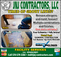 ONJ CONTRACTORS, LLCTIRED OF GROUT LINES?Remove allergensand mold, forever!Multiple combinationsand finishes.Give Jed a call today!Free Estimates  Fully InsuredVoted BestGENERAL CONTRACTOR1st Runner Up ELECTRICIANBeforeStandard SpeakerReaders Choice Awards2019AfterStandardspeaker.com/ReadersCholceFACILITY SERVICESDISCOVERVISANEEWORKLic. #PA062801Mastercard Call 570-579-3264  Jed@jnj-contractors.com ONJ CONTRACTORS, LLC TIRED OF GROUT LINES? Remove allergens and mold, forever! Multiple combinations and finishes. Give Jed a call today! Free Estimates  Fully Insured Voted Best GENERAL CONTRACTOR 1st Runner Up ELECTRICIAN Before Standard Speaker Readers Choice Awards 2019 After Standardspeaker.com/ReadersCholce FACILITY SERVICES DISCOVER VISA NEEWORK Lic. #PA062801 Mastercard Call 570-579-3264  Jed@jnj-contractors.com