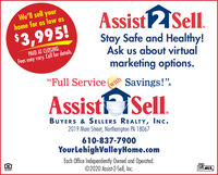 """We'll sell yourAssist2Sell.home for as low as$3,995!Stay Safe and Healthy!Ask us about virtualmarketing options.""""Full Service ( Savings!"""".PAID AT CLOSING.Fees may vary. Call for details.(withAssistSell.BUYERS & SELLERS REALTY, Inc.2019 Main Street, Northampton PA 18067610-837-7900YourLehighValleyHome.comEach Office Independently Owned and Operated.©2020 Assist-2-Sell, Inc.MLS We'll sell your Assist2Sell. home for as low as $3,995! Stay Safe and Healthy! Ask us about virtual marketing options. """"Full Service ( Savings!"""". PAID AT CLOSING. Fees may vary. Call for details. (with AssistSell. BUYERS & SELLERS REALTY, Inc. 2019 Main Street, Northampton PA 18067 610-837-7900 YourLehighValleyHome.com Each Office Independently Owned and Operated. ©2020 Assist-2-Sell, Inc. MLS"""