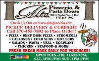 taPizzeria &Pasta House380 S. Poplar Street, Haz.570-455-7892Check Us Out on www.altapizzeria.comPICKUP, DELIVERY & CURBSIDECall 570-455-7892 to Place Order! PIZZA  DEEP DISH PIZZA  STROMBOLI CALZONES  COLD SUBS  HOT SUBS SALADS  PASTA  VEAL  EGGPLANT CHICKEN  SEAFOOD & MOREFRESH BREAD MADE DAILY FOR PURCHASE!OPEN TUES.-FRI. 11AM-7PM;SAT. 1PM-7PM; SUN. 1PM-7PMVISAMasterCard ta Pizzeria & Pasta House 380 S. Poplar Street, Haz. 570-455-7892 Check Us Out on www.altapizzeria.com PICKUP, DELIVERY & CURBSIDE Call 570-455-7892 to Place Order!  PIZZA  DEEP DISH PIZZA  STROMBOLI  CALZONES  COLD SUBS  HOT SUBS  SALADS  PASTA  VEAL  EGGPLANT  CHICKEN  SEAFOOD & MORE FRESH BREAD MADE DAILY FOR PURCHASE! OPEN TUES.-FRI. 11AM-7PM; SAT. 1PM-7PM; SUN. 1PM-7PM VISA MasterCard