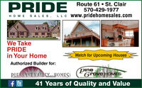 PRIDE Route 61 St. ClairHOME SAL ES, LLC Www.pridehomesales.com570-429-1977We TakePRIDEin Your HomeWatch for Upcoming HousesAuthorized Builder for:pineGrove HOMESPLEASANT VALLEXuaHOMES!41 Years of Quality and Value PRIDE Route 61 St. Clair HOME SAL ES, LLC Www.pridehomesales.com 570-429-1977 We Take PRIDE in Your Home Watch for Upcoming Houses Authorized Builder for: pine Grove HOMES PLEASANT VALLEXuaHOMES! 41 Years of Quality and Value