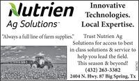 "NutrienInnovativeTechnologies.Local Expertise.Ag Solutions""Always a full line of farm supplies.""Trust Nutrien AgSolutions for access to bestin class solutions & service tohelp you lead the field.This season & beyond!(432) 263-33822404 N. Hwy. 87 Big Spring, Tx308782 Nutrien Innovative Technologies. Local Expertise. Ag Solutions ""Always a full line of farm supplies."" Trust Nutrien Ag Solutions for access to best in class solutions & service to help you lead the field. This season & beyond! (432) 263-3382 2404 N. Hwy. 87 Big Spring, Tx 308782"