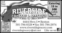 GoodHomeCookingRIVERSIDEGROCERY&CATERING HomevokingCatering15 to500Catfishand4444 Hwy.5  Benton501-794-0329  fax 501-794-2974www.riversidegrocery.com15% off riversidegrocery@att.net Like us on fBringyourChurchBulletinfor Good Home Cooking RIVERSIDE GROCERY&CATERING Homevoking Catering 15 to 500 Catfish and  4444 Hwy.5  Benton 501-794-0329  fax 501-794-2974 www.riversidegrocery.com 15% off riversidegrocery@att.net Like us on f Bring your Church Bulletin for