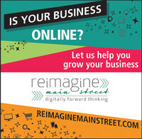 IS YOUR BUSINESSONLINE?Let us help yougrow your businessreimagine»main Ostreetdigitally forward thinkingREIMAGINEMAINSTREET.COM IS YOUR BUSINESS ONLINE? Let us help you grow your business reimagine» main Ostreet digitally forward thinking REIMAGINEMAINSTREET.COM