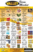 "FarmVALLEY Market""Bringing freshness to your family's table each and every day.""Fresh Leidy'sBoneless SkinlessUSDA Choice BonelessSausage GrillersAssortedChicken BreastsSirloin Steaks$249.$599$29924Ib.BonelessHaddock FilletsSugar SweetWhite Corn6 PackFreshBroccoli Crowns$799.$159.$299-Ib.SeedlessFancyHass AvocadosDomesticWatermelon CutsSwiss Cheese89$599.Ib.ForIb.Hormel SquareJohn F. Martin Pre-SlicedAmerican CheeseEckrichCooked HamHard Salami$1499.5. Bock$349.$599.Ib.ea.Super CoffeeAll SeasonsPhilly Potato orMacaroni SaladJohn F. MartinButter QuartersAssorted 12 orSalted or Unsalted 1b.SUPE$299. $299.ea.ForMojo CoconutWater 6 PacksPure or fiparking 10.8-11.1 ozThomas' OriginalEnglish Muffin 6 PacksSelect Variety 12-13 oz.Doritos FlavoredTortilla ChipsAssorted  925-1125 ozWee veDontesDoritos$5992$6BUY ONE GET ONEFREEForGibble'sCheese PuffysAssorted orGibble'sPotato ChipsCento San MarzanoWhole TomatoesCENTO ENTOAssorted or28 oz.2$5GMARANMARTANForForForBarilla Spaghetti, ThinSpaghetti, Penne or RotiniCento All PurposePasta SauceVigoYellow Rice1b.UNTS4$5 EForForCento All PurposeCrushed TomátoesCENTOCENTOCento ExtraVirgin Olive OilCento WholeBaby Clams10 oz.CENTECENTO20 or2$4$8992.$5AEY CLA""ARY CLANSForForValey Farm Market an CardeMoney Orders are always alableONE GREAT LOCATION SERVING THE LEHIGH VALLEY!1880 STEFKO BLVD., BETHLEHEM610-867-4600SPECIALS GOODWED. APRIL 22 THRU SUN APRIL 2TndaSunday 8am - 5pm, Monday thru Saturday 8am - 7pm 22www.SHOPVALLEYFARM.COM23242526 Farm VALLEY Market ""Bringing freshness to your family's table each and every day."" Fresh Leidy's Boneless Skinless USDA Choice Boneless Sausage Grillers Assorted Chicken Breasts Sirloin Steaks $249. $599 $299 24 Ib. Boneless Haddock Fillets Sugar Sweet White Corn 6 Pack Fresh Broccoli Crowns $799. $159. $299- Ib. Seedless Fancy Hass Avocados Domestic Watermelon Cuts Swiss Cheese 89 $599. Ib. For Ib. Hormel Square John F. Martin Pre-Sliced American Cheese Eckrich Cooked Ham Hard Salami $1499. 5. Bock $349. $599. Ib. ea. Super Coffee All Seasons Philly Potato or Macaroni Salad John F. Martin Butter Quarters Assorted 12 or Salted or Unsalted 1b. SUPE $299. $299. ea. For Mojo Coconut Water 6 Packs Pure or fiparking 10.8-11.1 oz Thomas' Original English Muffin 6 Packs Select Variety 12-13 oz. Doritos Flavored Tortilla Chips Assorted  925-1125 oz Wee ve Dontes Doritos $599 2$6 BUY ONE GET ONE FREE For Gibble's Cheese Puffys Assorted or Gibble's Potato Chips Cento San Marzano Whole Tomatoes CENTO ENTO Assorted or 28 oz. 2$5 GMARAN MARTAN For For For Barilla Spaghetti, Thin Spaghetti, Penne or Rotini Cento All Purpose Pasta Sauce  Vigo Yellow Rice 1b.  UNTS 4$5 E For For Cento All Purpose Crushed Tomátoes CENTO CENTO Cento Extra Virgin Olive Oil Cento Whole Baby Clams 10 oz. CENTE CENTO 20 or 2$4 $899 2.$5 AEY CLA ""ARY CLANS For For Valey Farm Market an Carde Money Orders are always alable ONE GREAT LOCATION SERVING THE LEHIGH VALLEY! 1880 STEFKO BLVD., BETHLEHEM 610-867-4600 SPECIALS GOOD WED. APRIL 22 THRU SUN APRIL 2 Tnda Sunday 8am - 5pm, Monday thru Saturday 8am - 7pm 22 www.SHOPVALLEYFARM.COM 23 24 25 26"