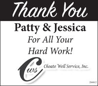 Thank YouPatty & JessicaFor All YourHard Work!Choate Well Service, Inc.ws284612 Thank You Patty & Jessica For All Your Hard Work! Choate Well Service, Inc. ws 284612