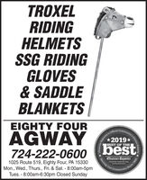 TROXELRIDINGHELMETSSSG RIDINGGLOVES& SADDLEBLANKETSEIGHTY FOURCoramunity:OfficialAGWAY2019*bestBEST OF THE724-222-0600Observer-ReporterServing Our1025 Route 519, Eighty Four, PA 15330Mon., Wed., Thurs., Fri. & Sat. - 8:00am-5pmTues. - 8:00am-6:30pm Closed Sundayabservor-roportar comCommunityObserver-Repory's Choice AwardsSince 1808 TROXEL RIDING HELMETS SSG RIDING GLOVES & SADDLE BLANKETS EIGHTY FOUR Coramunity: Official AGWAY 2019* best BEST OF THE 724-222-0600 Observer-Reporter Serving Our 1025 Route 519, Eighty Four, PA 15330 Mon., Wed., Thurs., Fri. & Sat. - 8:00am-5pm Tues. - 8:00am-6:30pm Closed Sunday abservor-roportar com Community Observer-Repor y's Choice Awards Since 1808