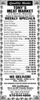 -Quality Meats-TONY'SMEAT MARKET17 E. North St., MinersvilleOwned & Operated by Tony RiccioWEEKLY SPECÍALS$2.79 lb.$8.99 lb.$8.99 Ib.$8.99 lb.$9.99 lb.$1.99 lb.$2.49 Ib.Boneless Skinless Chicken Breast.. $1.49 lb.Fresh Jumbo Chicken Wings..10 lbs. $16.99$2.49 lb.$2.99 lb.$4.99 lb.$3.99 lb.$1.99 lb.$2.99 lb.$2.99 lb.$3.99 lb.$4.99 lb.$3.99 lb.$7.99 lb.$3.99 lb..5 lbs. $16.99.5 lbs. $15.99.6 lbs. $9.99. $1.99WE DELIVER!Ground Chuck.Choice NY Strips.Choice Porterhouse.Delmonico.Butt Tenderloins...Southern Style Spare Ribs.Center Cut Pork Chops...Our Own Baked HamGerman Bologna .Top Round Angus Roast Beef.Turkey Breast.Sliced Chicken Breast.Canadian Bacon..ProvoloneMozzarella.Mini Pepper Jack CheesePepperoni Cheddar Cheese.Sliced Prosciutto.Smoked GoudaMeatballs.Breaded Chicken Fingers .Kunzler Hot Dogs .Hatfield Philly Franks (all beef..SALE DATES: THURS., APRIL 23 TOWED., APRIL 29FULL CATERING & TAKE OUT MENUS WE DELIVERGift CertificatesWe're an EBT Friendly RetailerYou've tried the rest. Now have the Best!Sun. - Thurs. 8 am to 8 pmFri. & Sat. 8 am to 9 pm570-544-4800 -Quality Meats- TONY'S MEAT MARKET 17 E. North St., Minersville Owned & Operated by Tony Riccio WEEKLY SPECÍALS $2.79 lb. $8.99 lb. $8.99 Ib. $8.99 lb. $9.99 lb. $1.99 lb. $2.49 Ib. Boneless Skinless Chicken Breast.. $1.49 lb. Fresh Jumbo Chicken Wings..10 lbs. $16.99 $2.49 lb. $2.99 lb. $4.99 lb. $3.99 lb. $1.99 lb. $2.99 lb. $2.99 lb. $3.99 lb. $4.99 lb. $3.99 lb. $7.99 lb. $3.99 lb. .5 lbs. $16.99 .5 lbs. $15.99 .6 lbs. $9.99 . $1.99 WE DELIVER! Ground Chuck. Choice NY Strips. Choice Porterhouse. Delmonico. Butt Tenderloins... Southern Style Spare Ribs. Center Cut Pork Chops... Our Own Baked Ham German Bologna . Top Round Angus Roast Beef. Turkey Breast. Sliced Chicken Breast. Canadian Bacon.. Provolone Mozzarella. Mini Pepper Jack Cheese Pepperoni Cheddar Cheese. Sliced Prosciutto. Smoked Gouda Meatballs. Breaded Chicken Fingers . Kunzler Hot Dogs . Hatfield Philly Franks (all beef.. SALE DATES: THUR