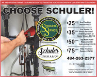 WE ARE OPEN AND TAKING EVERY PRECAUTION TO ENSURE THE HEALTH AND SAFETY OF OUR STAFF AND CUSTOMERS!CHOOSE SCHULER!HEATINGCHULERERVICEOFF* Any PlumbingService COU137Any Service ForOFF Military Personnel,First Responders OrSenior Citizens COU138$35°SINCE 19251923$50°Any Water HeaterReplacement OrHydro-Jetting COU139OFF*SchulerService.comSchuler$750Water TreatmentOFF*System COU140KITCHENS & BATHS484-263-2377A DIVISION OF SsCHULER SERVICE, INC.SchulerKB.com1314 W. Tilghman St., AllentownPA6582*COUPON CANNOT BE COMBINED WITH OTHEROFFERS. VALID TOWARD TASK PRICING ONLY.MUST BE PRESENTED AT TIME OF SERVICE.REMODELINGPLUMBING. WE ARE OPEN AND TAKING EVERY PRECAUTION TO ENSURE THE HEALTH AND SAFETY OF OUR STAFF AND CUSTOMERS! CHOOSE SCHULER! HEATING CHULER ERVICE OFF* Any Plumbing Service COU137 Any Service For OFF Military Personnel, First Responders Or Senior Citizens COU138 $35° SINCE 1925 1923 $50° Any Water Heater Replacement Or Hydro-Jetting COU139 OFF* SchulerService.com Schuler $75 0 Water Treatment OFF* System COU140 KITCHENS & BATHS 484-263-2377 A DIVISION OF SsCHULER SERVICE, INC. SchulerKB.com 1314 W. Tilghman St., Allentown PA6582 *COUPON CANNOT BE COMBINED WITH OTHER OFFERS. VALID TOWARD TASK PRICING ONLY. MUST BE PRESENTED AT TIME OF SERVICE. REMODELING PLUMBING.