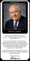 In memory ofDavid L. TresslerWe are deeply saddened by the loss ofDavid L. Tressler, a long-time member of ourBoard of DirectorsA true community leader, when he gave hiscommitment, he gave his heart and soul. Since1998, his guidance, leadership, and deep knowledgeof the banking industry allowed Fidelity Bankto prosper. He will be deeply missed by thecommunity he served selflessly.On behalf of the Fidelity Bank Board of Directors,and the Fidelity Bankers, our heartfelt condolencesgo out to his family.God Speed, David.Fidelity BANK In memory of David L. Tressler We are deeply saddened by the loss of David L. Tressler, a long-time member of our Board of Directors A true community leader, when he gave his commitment, he gave his heart and soul. Since 1998, his guidance, leadership, and deep knowledge of the banking industry allowed Fidelity Bank to prosper. He will be deeply missed by the community he served selflessly. On behalf of the Fidelity Bank Board of Directors, and the Fidelity Bankers, our heartfelt condolences go out to his family. God Speed, David. Fidelity BANK