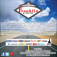 Since 1961Tranklin& SON INC.Since 1961, Franklin and Son has serviced the automotive repair, tire, and wheel needs of customersin West Texas within the Permian Basin. We are a TIA-certified tire dealer accredited by the BBB.Over the past 59 years we have expanded into 3 locations in Stanton, TX, Big Spring, TX, andLamesa, TX. At every Franklin and Son location, we offer a full line of competitively priced tiresfrom the industry's leading tire brands, like Bridgestone, Cooper, and MICHELIN®. Our automechanics are trained to accurately diagnose and repair automotive issues while providing youwith honest customer service. We also handle all fuel needs including propane and diesel fuel.MICHELIN BFGoodrich UNIROVAL BRIDGESTONE Firestone FIZON YYOKOHAMAYCOOPERTIRES GOODYEAR DUNLOP lational SumitomoERCULES TIESLocationsBig Springo Lamesa o Stanton432-267-6337 806-872-8886 o432-756-2808www.franklinandsoninc.comfe8.308754 Since 1961 Tranklin & SON INC. Since 1961, Franklin and Son has serviced the automotive repair, tire, and wheel needs of customers in West Texas within the Permian Basin. We are a TIA-certified tire dealer accredited by the BBB. Over the past 59 years we have expanded into 3 locations in Stanton, TX, Big Spring, TX, and Lamesa, TX. At every Franklin and Son location, we offer a full line of competitively priced tires from the industry's leading tire brands, like Bridgestone, Cooper, and MICHELIN®. Our auto mechanics are trained to accurately diagnose and repair automotive issues while providing you with honest customer service. We also handle all fuel needs including propane and diesel fuel. MICHELIN BFGoodrich UNIROVAL BRIDGESTONE Firestone FIZON YYOKOHAMA Y COOPERTIRES GOODYEAR DUNLOP lational Sumitomo ERCULES TIES Locations Big Springo Lamesa o Stanton 432-267-6337 806-872-8886 o432-756-2808 www.franklinandsoninc.com fe 8. 308754