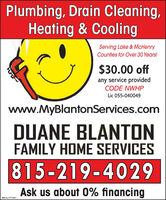 Plumbing, Drain Cleaning,Heating & CoolingServing Lake & McHenryCounties for Over 30 Years!$30.00 offany service providedCODE NWHPLic 055-040049www.MyBlantonServices.comDUANE BLANTONFAMILY HOME SERVICES815-219-4029Ask us about 0% financingSM-CL1771421 Plumbing, Drain Cleaning, Heating & Cooling Serving Lake & McHenry Counties for Over 30 Years! $30.00 off any service provided CODE NWHP Lic 055-040049 www.MyBlantonServices.com DUANE BLANTON FAMILY HOME SERVICES 815-219-4029 Ask us about 0% financing SM-CL1771421