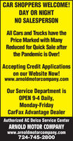 CAR SHOPPERS WELCOME!DAY OR NIGHTNO SALESPERSONAll Cars and Trucks have thePrice Marked with ManyReduced for Quick Sale afterthe Pandemic is Over!Accepting Credit Applicationson our Website Now!www.arnoldmotorcompany.comOur Service Department isOPEN 9-4 Daily,Monday-FridayCarFax Advantage DealerAuthorized AC Delco Service CenterARNOLD MOTOR COMPANYwww.arnoldmotorcompany.com724-745-2800 CAR SHOPPERS WELCOME! DAY OR NIGHT NO SALESPERSON All Cars and Trucks have the Price Marked with Many Reduced for Quick Sale after the Pandemic is Over! Accepting Credit Applications on our Website Now! www.arnoldmotorcompany.com Our Service Department is OPEN 9-4 Daily, Monday-Friday CarFax Advantage Dealer Authorized AC Delco Service Center ARNOLD MOTOR COMPANY www.arnoldmotorcompany.com 724-745-2800