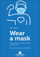Be a heroWeara maskDo your part to stop the spreadof COVID-19.More details at pima.gov/COVID19PIMA COUNTYHEALTH DEPARTMENT Be a hero Wear a mask Do your part to stop the spread of COVID-19. More details at pima.gov/COVID19 PIMA COUNTY HEALTH DEPARTMENT