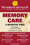 MANORS OF THE VALLEYSENIOR LIVING CAREMEMORYCARE3 MONTHS FREEAFFORDABLE4 LEVELS OF CARECall Admission for DetailsQuality Care for a Quality LifeBETHLEHEM MANORPARKLAND MANORSENIOR LIVING CARESENIOR LIVING CARE815 Pennsylvania AvenueBethlehem, PA 18018610-841-88884636 Crackersport RoadAllentown, PA 18104610-403-3333SAUCON VALLEY MANORWHITEHALL MANORSENIOR LIVING CARESENIOR LIVING CARE1050 Main StreetHellertown, PA 18055610-748-88881177 6th StreetWhitehall, PA 18052610-434-9999Ivmanors.com MANORS OF THE VALLEY SENIOR LIVING CARE MEMORY CARE 3 MONTHS FREE AFFORDABLE 4 LEVELS OF CARE Call Admission for Details Quality Care for a Quality Life BETHLEHEM MANOR PARKLAND MANOR SENIOR LIVING CARE SENIOR LIVING CARE 815 Pennsylvania Avenue Bethlehem, PA 18018 610-841-8888 4636 Crackersport Road Allentown, PA 18104 610-403-3333 SAUCON VALLEY MANOR WHITEHALL MANOR SENIOR LIVING CARE SENIOR LIVING CARE 1050 Main Street Hellertown, PA 18055 610-748-8888 1177 6th Street Whitehall, PA 18052 610-434-9999 Ivmanors.com
