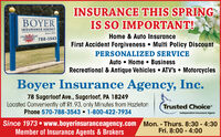 INSURANCE THIS SPRINGIS SO IMPORTANT!ERINSURANCE AGENCYHome & Auto InsuranceAVI 788-3543First Accident Forgiveness  Multi Policy DiscountPERSONALIZED SERVICEAuto  Home  BusinessRecreational & Antique Vehicles  ATV's  MotorcyclesBoyer Insurance Agency, Inc.78 Sugarloaf Ave., Sugarloaf, PA 18249Located Conveniently off Rt. 93, only Minutes from HazletonPhone 570-788-3543  1-800-422-7934Trusted Choiceindepandant insurance kgentSince 1973  www.boyerinsuranceagency.com Mon. - Thurs. 8:30 - 4:30Member of Insurance Agents & BrokersFri. 8:00 - 4:00%3D INSURANCE THIS SPRING IS SO IMPORTANT! ER INSURANCE AGENCY Home & Auto Insurance AVI 788-3543 First Accident Forgiveness  Multi Policy Discount PERSONALIZED SERVICE Auto  Home  Business Recreational & Antique Vehicles  ATV's  Motorcycles Boyer Insurance Agency, Inc. 78 Sugarloaf Ave., Sugarloaf, PA 18249 Located Conveniently off Rt. 93, only Minutes from Hazleton Phone 570-788-3543  1-800-422-7934 Trusted Choice indepandant insurance kgent Since 1973  www.boyerinsuranceagency.com Mon. - Thurs. 8:30 - 4:30 Member of Insurance Agents & Brokers Fri. 8:00 - 4:00 %3D