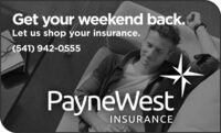 Get your weekend back.Let us shop your insurance.(541) 942-0555PayneWestINSURANCE Get your weekend back. Let us shop your insurance. (541) 942-0555 PayneWest INSURANCE