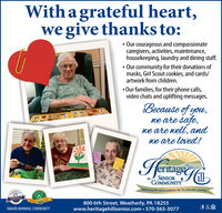 Witha grateful heart,we give thanks to: Our courageous and compassionatecaregivers, activities, maintenance,housekeeping, laundry and dining staff. Our community for their donations ofmasks, Girl Scout cookies, and cards/artwork from children. Our families, for their phone calls,video chats and uplifting messages.Because of you,we are safe,we are well, andwe are loved!StawHriageSENIORCOMMUNITYEmbracing life and possibilities for 20 years and counting!2020 BEST OF800 6th Street, Weatherly, PA 18255www.heritagehillsenior.com  570-365-3077AWARD-WINNING COMMUNITY Witha grateful heart, we give thanks to:  Our courageous and compassionate caregivers, activities, maintenance, housekeeping, laundry and dining staff.  Our community for their donations of masks, Girl Scout cookies, and cards/ artwork from children.  Our families, for their phone calls, video chats and uplifting messages. Because of you, we are safe, we are well, and we are loved! Staw Hriage SENIOR COMMUNITY Embracing life and possibilities for 20 years and counting! 2020 BEST OF 800 6th Street, Weatherly, PA 18255 www.heritagehillsenior.com  570-365-3077 AWARD-WINNING COMMUNITY