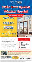 RenewalbyAndersen.WINDOW REPLACEMENT an AnderunCompnyPatio Door Special!Window Special!Special ends on April 30thSAVE 20%on windowsSAVE 20%on patio doorsPLUS AN ADDITIONAL$250 OFFyour entire projectWITH0% FOR 2Interest YEARSMonthlyPaymentsDownANDERSENM hata Our composite Fibrex window material istwice as strong as vinyl, helping to keep yourhome more weather-tight and secureWe handle every part ofthe replacement process Our 5-point locking system on our patiodoors provides top-of-the-line securityand peace of mind To help homeowners during this challengingtime, we're proud to offer one of our bestdiscounts and financing plans of the yearFor your safety and peace of mind, we'vemodified our window replacement and serviceoperations to strictly follow all CDC guidelinesSellCustom-BuildInstallWarrantNow offering No-Contact Appointments from outside your home.We can inspect the exterior of your windows and doors and have the wholeconsultation without ever coming inside. All our employees wear gloves,masks and have daily wellness checks, too!RenewalNow offeringNo-ContoctMake your home more secure.Book a No-Contact or In-Home Appointment.MILITARYbyAndersen.wInDow HEPLACEMENTThe Better Way to a Better WindowAppointments*from outside yourhomel1-800-215-5593 Renewal byAndersen. WINDOW REPLACEMENT an AnderunCompny Patio Door Special! Window Special! Special ends on April 30th SAVE 20% on windows SAVE 20% on patio doors PLUS AN ADDITIONAL $250 OFF your entire project WITH 0% FOR 2 Interest YEARS Monthly Payments Down ANDERSEN M hata  Our composite Fibrex window material is twice as strong as vinyl, helping to keep your home more weather-tight and secure We handle every part of the replacement process  Our 5-point locking system on our patio doors provides top-of-the-line security and peace of mind  To help homeowners during this challenging time, we're proud to offer one of our best discounts and financing plans of the year For your safety and peace of mind, we've modified our window replacement and service operations to strictly follow all CDC guidelines Sell Custom-Build Install Warrant Now offering No-Contact Appointments from outside your home. We can inspect the exterior of your windows and doors and have the whole consultation without ever coming inside. All our employees wear gloves, masks and have daily wellness checks, too! Renewal Now offering No-Contoct Make your home more secure. Book a No-Contact or In-Home Appointment. MILITARY byAndersen. wInDow HEPLACEMENT The Better Way to a Better Window Appointments* from outside your homel 1-800-215-5593