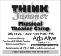 THINKJummerMusicalTheater CampJuly 13-24  2:00-5:00 Mon.-Fri.Professional Faculty:Theo Lencicki & Michelle ConaboyArts AliveJunior * k-uBallet Theatre of ScrantonFor information call 570-347-0208 or balletheatre@aol.comJoanne Arduino/DirectorFeeder program to Arts Alive Senior THINK Jummer Musical Theater Camp July 13-24  2:00-5:00 Mon.-Fri. Professional Faculty: Theo Lencicki & Michelle Conaboy Arts Alive Junior * k-u Ballet Theatre of Scranton For information call 570-347-0208 or balletheatre@aol.com Joanne Arduino/Director Feeder program to Arts Alive Senior
